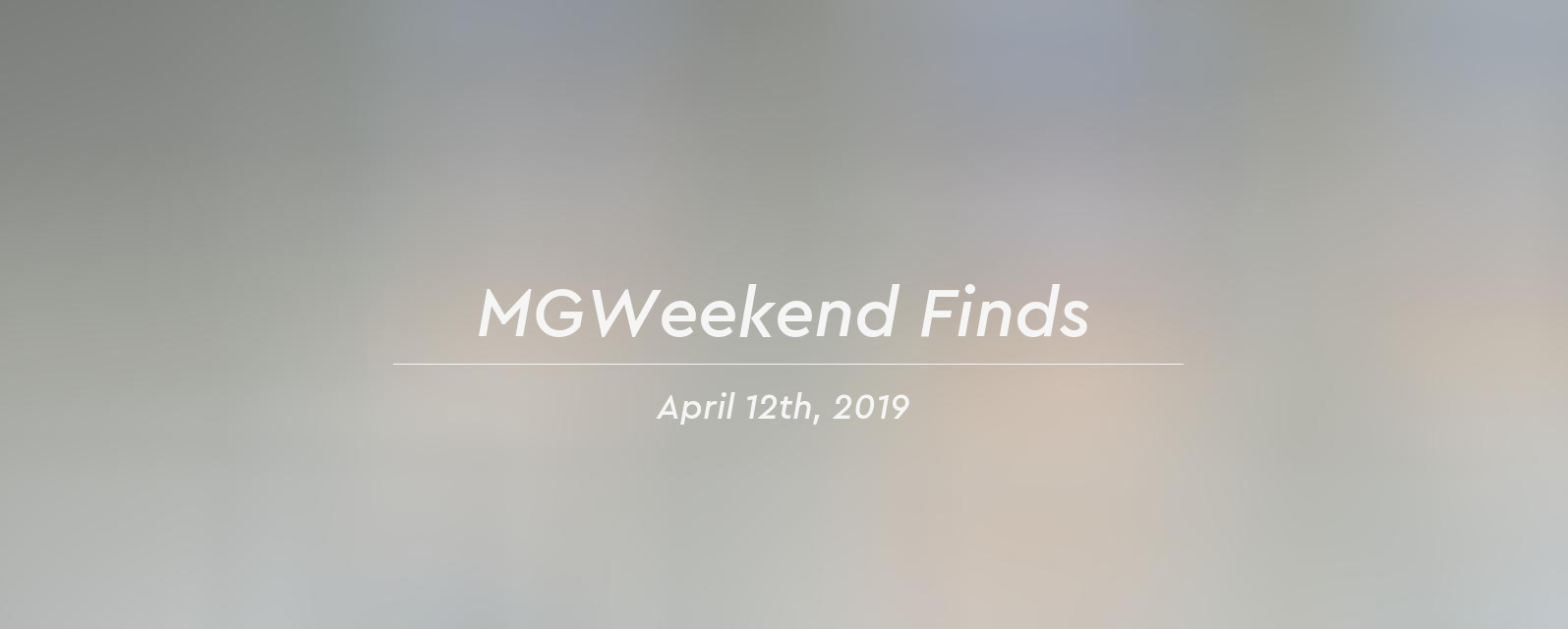 mgweekend finds 2019 04 12 header