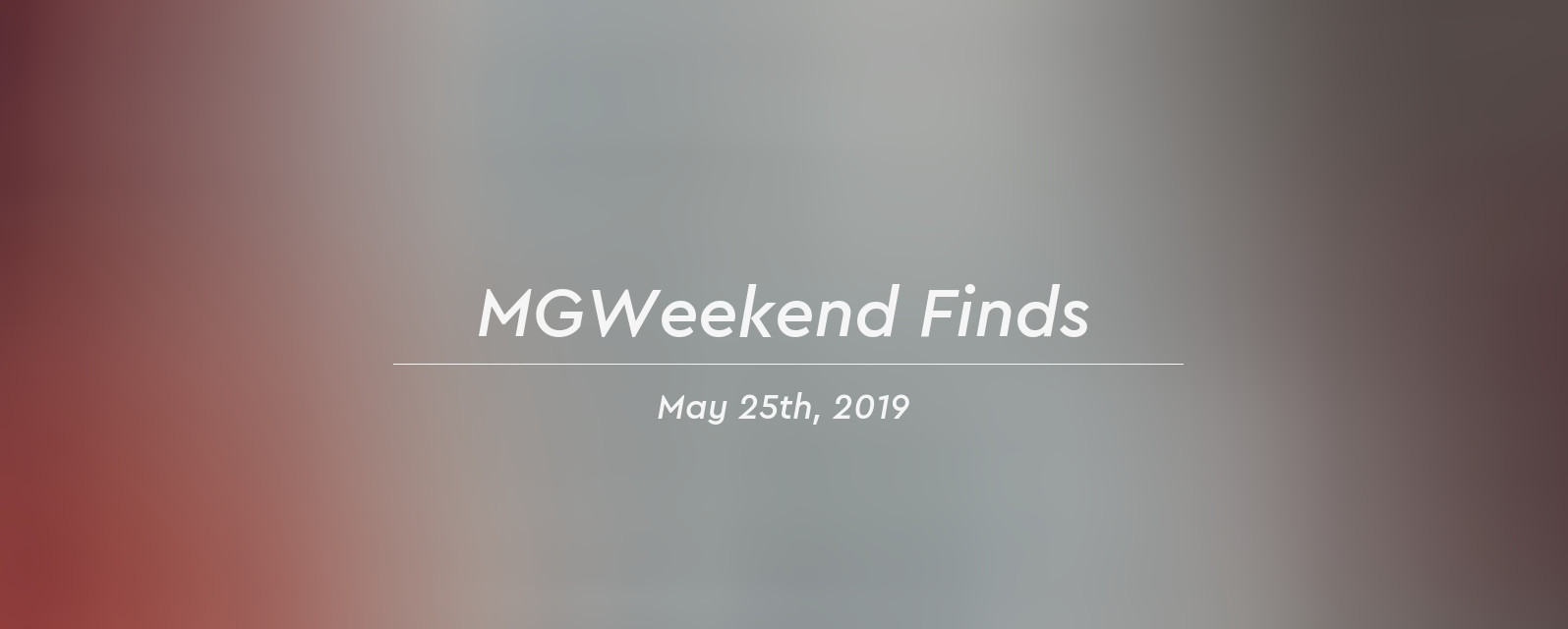 MGWeekend Finds May 25th, 2019 Header